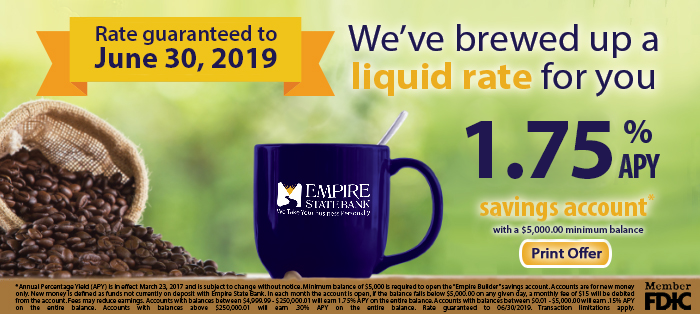 Rate guaranteed to December 31, 2018. We've brewed up a liquid rate for you. 1.25%* APY Savings account with a $5000 minimum balance.